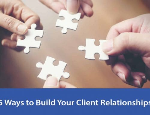 5 Ways to Build More Powerful Client Relationships